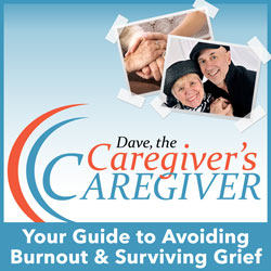 INTERVIEW with Dave, the Caregiver's Caregiver