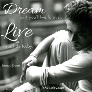 Dream as if you'll live forever...