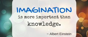Imagination is more important than knowledge. ~ Einstein
